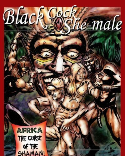 blacknwhite Black Cock She-male - Volume #1: Africa The curse of the shaman!