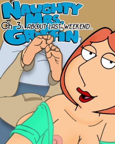 loisgriffinaddict NMG Ch 3: ABOUT LAST WEEKEND...